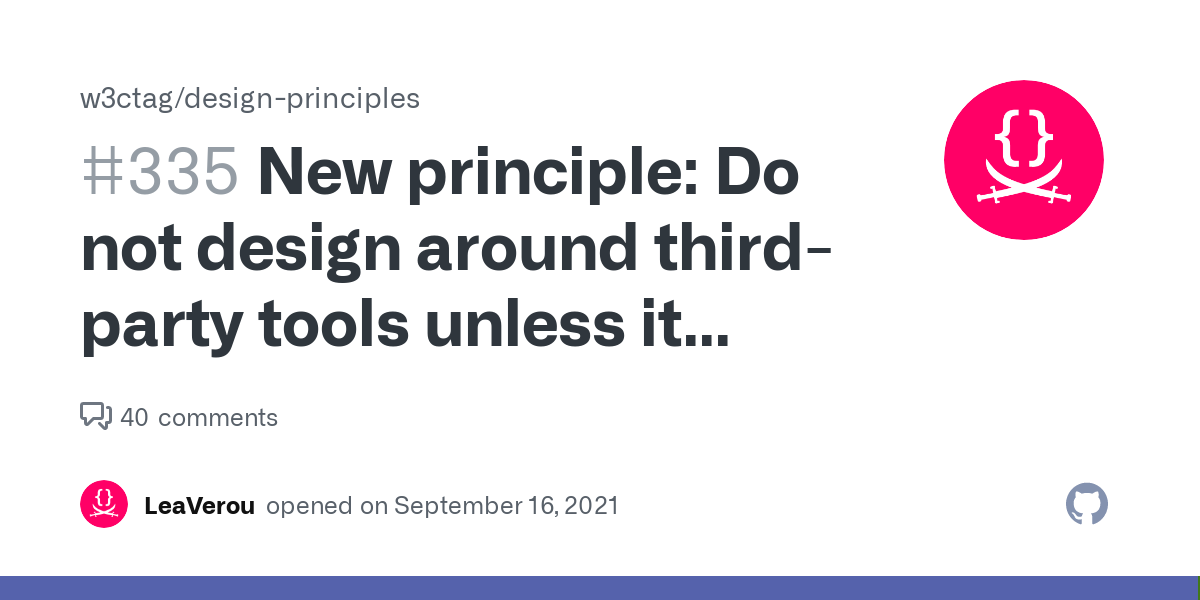 New principle: Do not design around third-party tools unless it actually breaks the Web · Issue #335 · w3ctag/design-principles