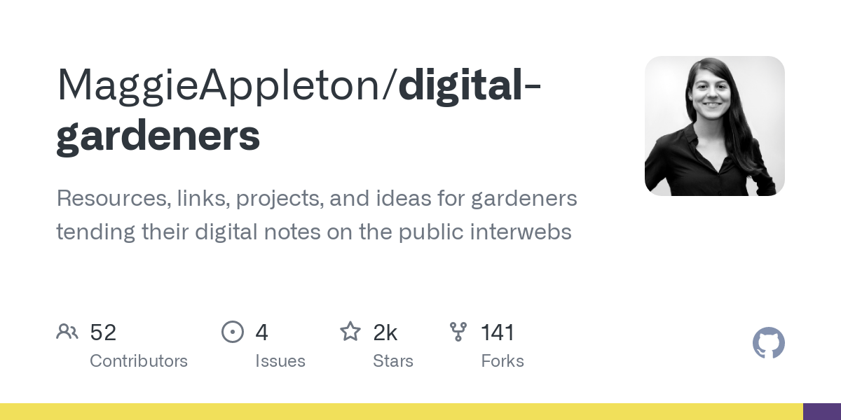 GitHub - MaggieAppleton/digital-gardeners: Resources, links, projects, and ideas for gardeners tending their digital notes on the public interwebs