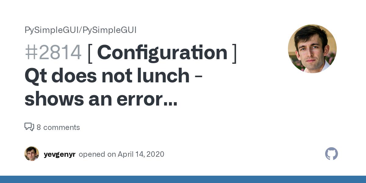 Configuration Qt Does Not Lunch Shows An Error Qt Qpa Plugin Could Not Load The Qt Platform Plugin Xcb Issue 2814 Pysimplegui Pysimplegui Github