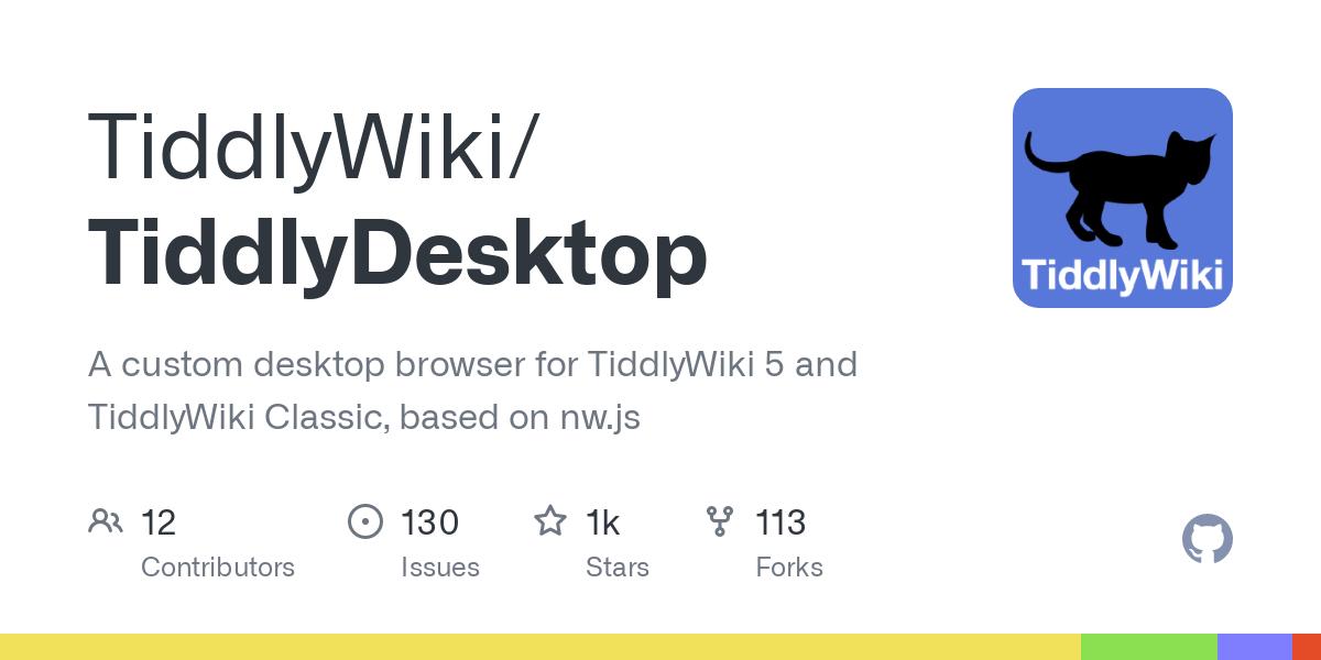 GitHub - Jermolene/TiddlyDesktop: A custom desktop browser for TiddlyWiki 5 and TiddlyWiki Classic, based on nw.js