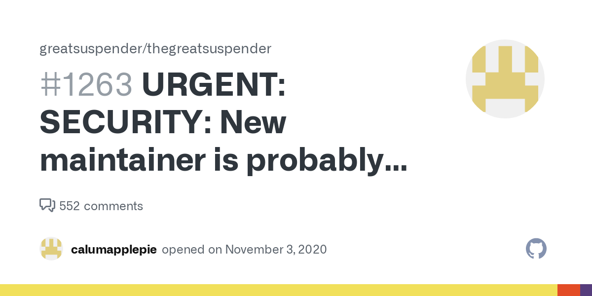 URGENT: SECURITY: New maintainer is probably malicious · Issue #1263 · greatsuspender/thegreatsuspender
