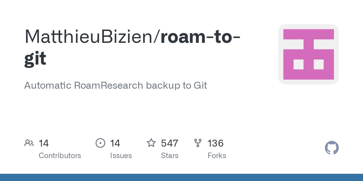 GitHub - MatthieuBizien/roam-to-git: Automatic RoamResearch backup to Git