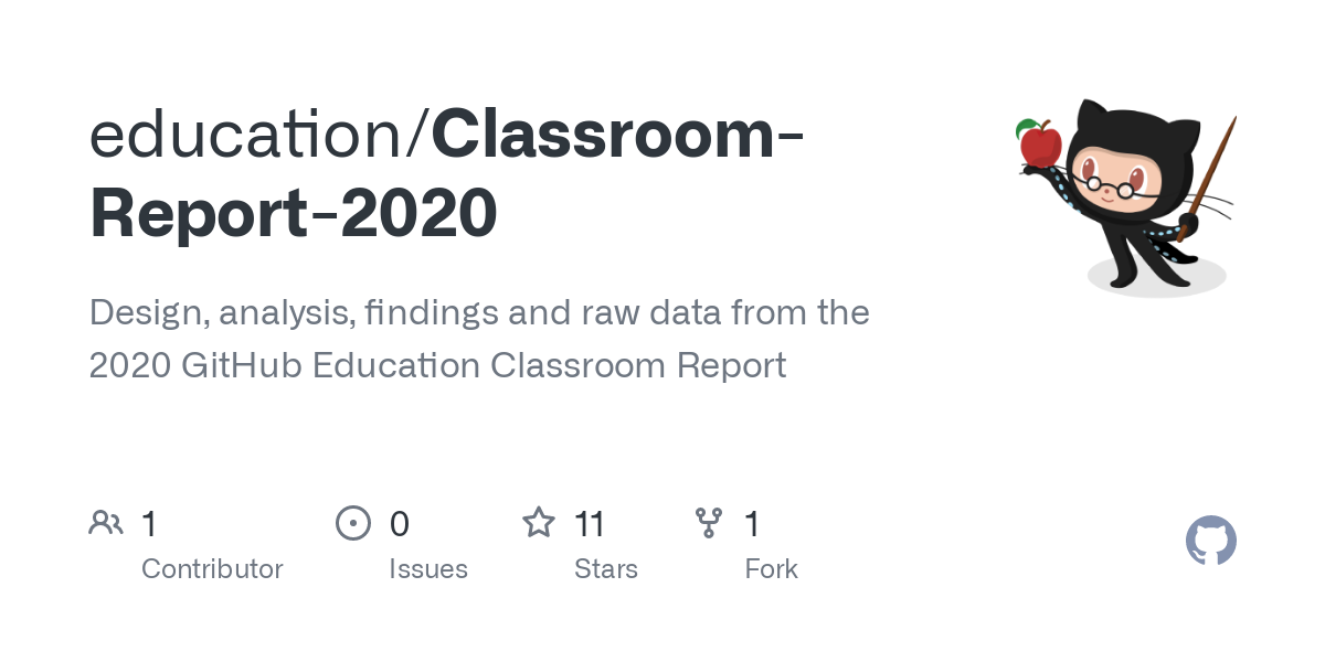 GitHub - education/Classroom-Report-2020: Design, analysis, findings and raw data from the 2020 GitHub Education Classroom Report
